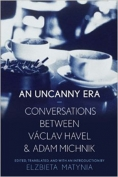 An Uncanny Era: Conversations between Václav Havel and Adam Michnik