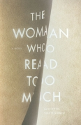 The Woman Who Read Too Much: A Novel by Bahiyyih Nakhjavani