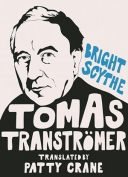 Bright Scythe: Selected Poems by Tomas Tranströmer