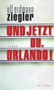 Und jetzt du, Orlando! by Ulf Erdmann Ziegler