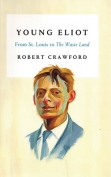 The cover to Young Eliot: From St. Louis to The Waste Land by Robert Crawford