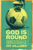 The cover to God Is Round: Tackling the Giants, Villains, Triumphs, and Scandals of the World's Favorite Game by Juan Villoro