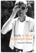 The cover to Mick: A Life of Randolph Stow by Suzanne Falkiner