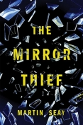 The cover to The Mirror Thief by Martin Seay