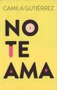 The cover to No te ama by Camila Gutiérrez