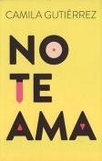The cover to No te ama by Camila Gutiérrez