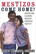 The cover to Mestizos Come Home! Making and Claiming Mexican American Identity by Robert Con Davis-Undiano