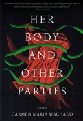 The cover to Her Body and Other Parties: Stories by Carmen Maria Machado