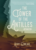 The cover to The Tower of the Antilles by Achy Obejas