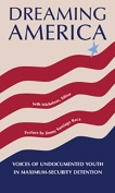 The cover to Dreaming America: Voices of Undocumented Youth in Maximum-Security Detention