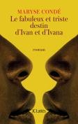 The cover to Le Fabuleux et Triste Destin d'Ivan et Ivana by Maryse Condé