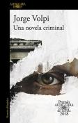 The cover to Una novela criminal by Jorge Volpi