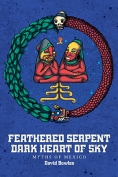 The cover to Feathered Serpent, Dark Heart of Sky: Myths of Mexico by David Bowles