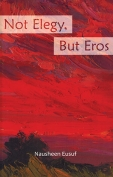 The cover to Not Elegy, But Eros by Nausheen Eusuf