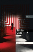 The cover to Soviet Milk by Nora Ikstena