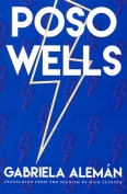 The cover to Poso Wells by Gabriela Alemán