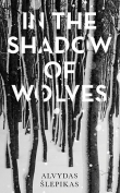 The cover to In the Shadow of Wolves by Alvydas Šlepikas