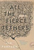 The cover to All the Fierce Tethers by Lia Purpura
