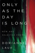 The cover to Only as the Day Is Long: New and Selected Poems by Dorianne Laux