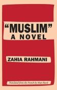 "The cover to ""Muslim"": A Novel by Zahia Rahmani"