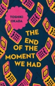 The cover to The End of the Moment We Had by Toshiki Okada
