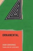 The cover to Ornamental by Juan Cárdenas