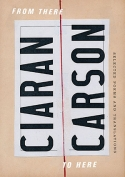 The cover to From There to Here: Selected Poems and Translations by Ciaran Carson