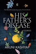 The cover to His Father's Disease by Aruni Kashyap