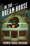 The cover to In the Dream House: A Memoir by Carmen Maria Machado