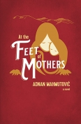 The cover to At the Feet of Mothers by Adnan Mahmutović