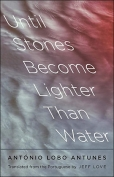 The cover to Until Stones Become Lighter Than Water by António Lobo Antunes
