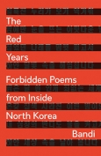 The cover to The Red Years: Forbidden Poems from Inside North Korea by Bandi
