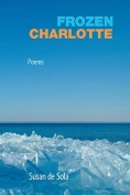 The cover to Frozen Charlotte: Poems by Susan de Sola