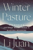 The cover to Winter Pasture: One Woman's Journey with China's Kazakh Herders by Li Juan
