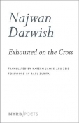 The cover to Exhausted on the Cross by Najwan Darwish