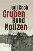 The cover to Gruben-Rand-Notizen by Jurij Koch