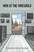 The cover to Now at the Threshold: The Late Poems of Tuvia Ruebner by Tuvia Ruebner