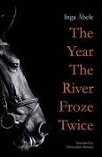 The cover to The Year the River Froze Twice by Inga Ābele