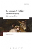 The cover to  The Translator's Visibility: Scenes from Contemporary Latin American Fiction by Heather Cleary