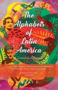 The cover to The Alphabets of Latin America: A Carnival of Poems by Abhay K