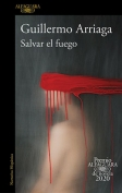 The cover to Salvar el fuego by Guillermo Arriaga