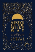 The cover to Above Us the Milky Way: An Illuminated Alphabet by Fowzia Karimi