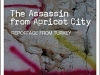 The Assassin from Apricot City: Reportage from Turkey