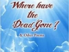 Where Have the Dead Gone? And Other Poems by Shiv K. Kumar