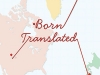 The cover to Born Translated: The Contemporary Novel in an Age of World Literature by Rebecca L. Walkowitz