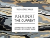 The cover to Against the Current by Tedi López Mills