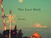 The cover to The Last Shift by Philip Levine