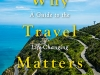 The cover to Why Travel Matters: A Guide to the Life-Changing Effects of Travel by Craig Storti