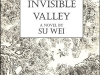 The cover to The Invisible Valley by Su Wei
