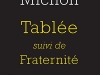 The cover to Tablée, suivi de Fraternité by Pierre Michon